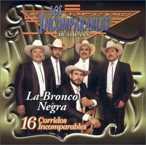 Incomparables De Tijuana - 16 Corridos Incomparables: Bronco Negra