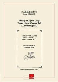 Shirley et Agnès Grey. Tome 1 / par Currer Bell [C. Brontë] [et A. Brontë] ; romans anglais traduits par MM. Ch. Romey et A. Rolet [Edition de 1859] par Brontë