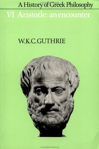 A History of Greek Philosophy, Vol 6: Aristotle: An Encounter, W.K.C. GUTHRIE