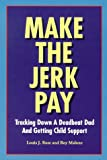 img - for Make the Jerk Pay: Tracking Down a Deadbeat Dad and Getting Child Support book / textbook / text book