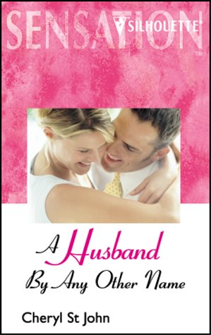 Husband by Any Other Name (Silhouette Sensation) (Silhouette Intimate Moments, No 756) (Harlequin Intimate Moments, No 756), CHERYL ST JOHN