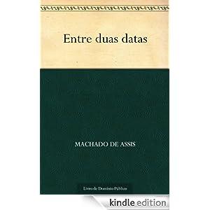 Entre Duas Datas (Portuguese Edition) Machado de Assis
