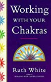 Working with Your Chakras (0749912642) by White, Ruth