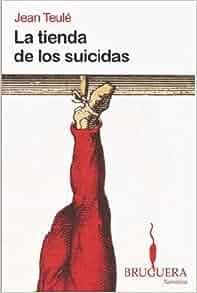 TIENDA DE LOS SUICIDAS, LA (Spanish Edition): TEULE JEAN