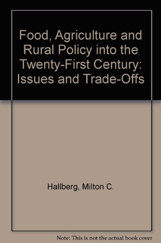 Food, Agriculture, And Rural Policy Into The Twenty-First Century: Issues And Trade-Offs