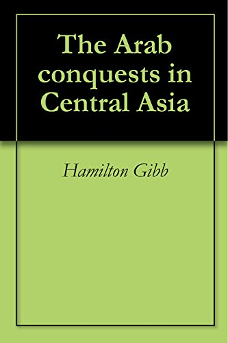 Hamilton Gibb - The Arab conquests in Central Asia