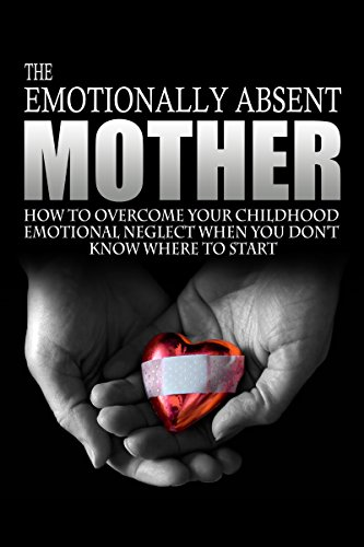 J.L. Anderson - The Emotionally Absent Mother, How to Overcome Your Childhood Neglect When You Don't Know Where To Start.