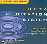 Theta Meditation System: Let Go of Stress, Renew Your Spirit, Gain Insight, and Intuition