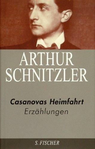 Arthur Schnitzler. Ausgewählte Werke in acht Bänden: Casanovas Heimfahrt: Erzählungen 1909-1917: Erzählungen 1909 - 1917. Ausgewählte Werke