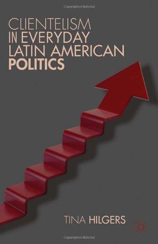 Clientelism In Everyday Latin American Politics
