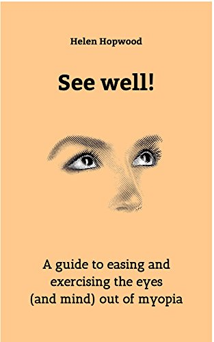See well!: A guide to easing and exercising the eyes (and mind) out of myopia PDF