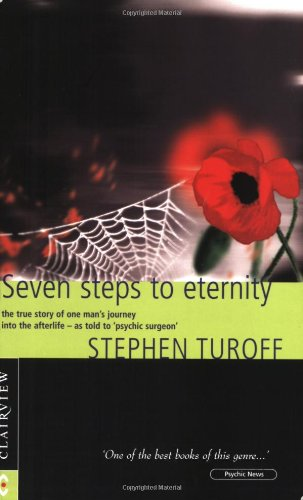 Seven Steps to Eternity, The true story of one man's journey into the afterlife - as told to 'psychic surgeon' Stephen T