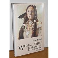 Woman Chief. Es gab eine Frau, die Häuptling war
