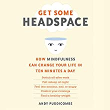 Get Some Headspace: How Mindfulness Can Change Your Life in Ten Minutes a Day (       UNABRIDGED) by Andy Puddicombe Narrated by Andy Puddicombe