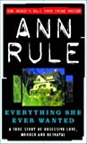 Ann Rule Everything She Ever Wanted: A True Story of Obsessive Love, Murder and Betrayal (True Crime Files)