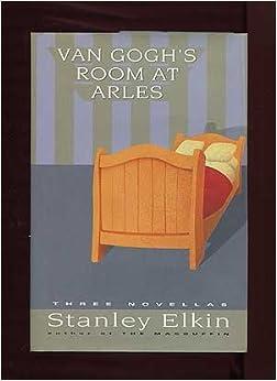 Stanley Elkin Van Gogh S Room At Arles Three Novellas