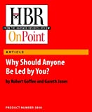 Why Should Anyone Be Led by You? (HBR OnPoint Enhanced Edition)
