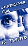 Undercover Girl #5: Twisted