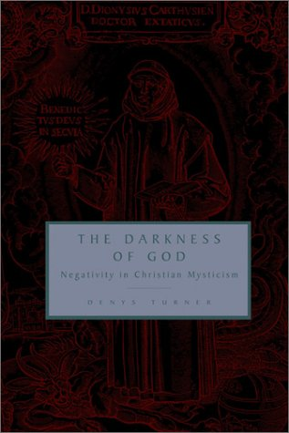 Darkness of God : Negativity in Christian Mysticism, DENYS TURNER