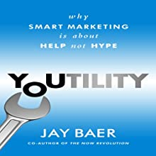 Youtility: Why Smart Marketing Is About Help Not Hype (       UNABRIDGED) by Jay Baer Narrated by Marcus Sheridan, Jay Baer
