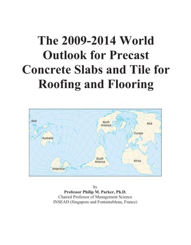The 2009-2014 World Outlook for Precast Concrete Slabs and Tile for Roofing and Flooring
