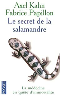 Le secret de la salamandre : la médecine en quête d'immortalité, Kahn, Axel