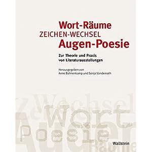 Wort-Räume, Zeichen-Wechsel, Augen-Poesie: Zur Theorie und Praxis von Literaturausstellungen. Mit einer Dokumentation der Ausstellung 'Wie stellt man