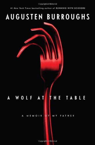 A Wolf at the Table  A Memoir of My Father, Augusten Burroughs