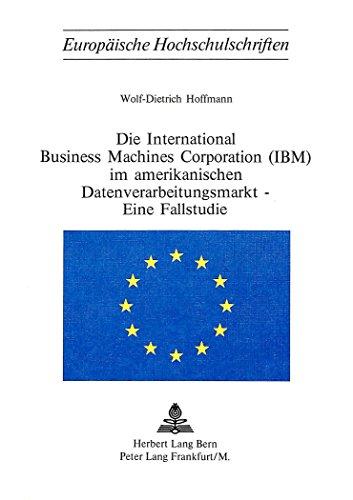 Die International Business Machines Corporation (IBM) im amerikanischen Datenverarbeitungsmarkt. Eine Fallstudie. (=Europ. Hochschulschriften; Reihe V, Bd. 112).