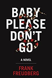 Baby Please Don't Go: A Novel by Frank Freudberg ebook deal