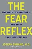 The Fear Reflex: 5 Ways to Overcome It and Trust Your Imperfect Self