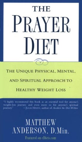 The Prayer Diet: The Unique Physical Mental and Spriritual Approach to Healthy Weight Loss