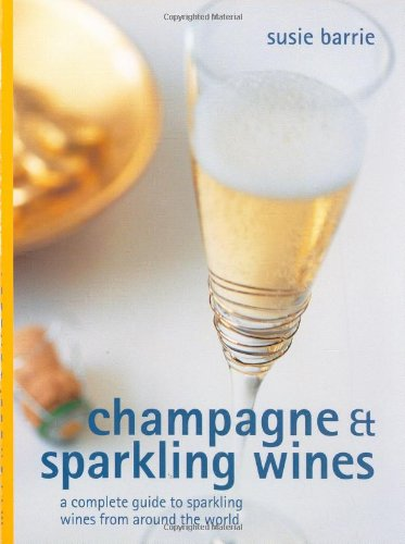 Champagne & Sparkling Wines: A Complete Guide to Sparkling Wines from Around the World (Mitchell Beazley Wine Made Easy)