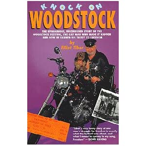 Knock on Woodstock: The Uproarious, Uncensored Story of the Woodstock Festival, the Gay Man Who Made It Happen, and How He Earned His Ticket to Free Elliot Tiber