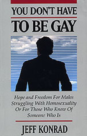 You Don't Have to Be Gay: Hope and Freedom for Males Struggling With Homosexuality or for Those Who Know of Someone Who Is