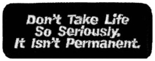 dont-take-life-so-seriously-it-isnt-permanent-patch-10cm-x-35cm-4-x-1-1-2
