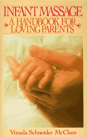 Infant Massage: A Handbook For Loving Parents, Vimala Schneider Mcclure