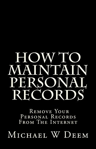 How To Maintain Personal Records: Remove Your Personal Records From The Internet PDF