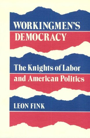 Workingmen's Democracy: The Knights of Labor and American Politics (Working Class in American History)