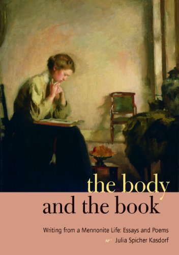 The Body and the Book: Writing from a Mennonite Life: Essays and Poems (Keystone Book), Julia Spicher Kasdorf