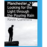 Manchester: Looking for the Light through the Pouring Rainby Kevin Cummins