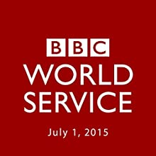 BBC Newshour, July 01, 2015  by Owen Bennett-Jones, Lyse Doucet, Robin Lustig, Razia Iqbal, James Coomarasamy, Julian Marshall Narrated by BBC Newshour