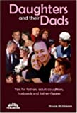 Daughters and Their Dads: Tips for Fathers, Adult Daughters, Husbands and Father-figures (0980513405) by Robinson, Bruce