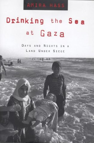 Drinking the Sea at Gaza : Days and Nights in a Land Under Siege, AMIRA HASS, ELANA WESLEY, MAXINE KAUFMAN LACUSTA