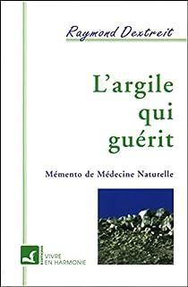 L'Argile qui guérit : mémento de médecine naturelle