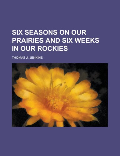 Six Seasons on Our Prairies and Six Weeks in Our Rockies