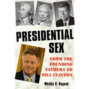 Presidential Sex: From the Founding Fathers to Bill Clinton
