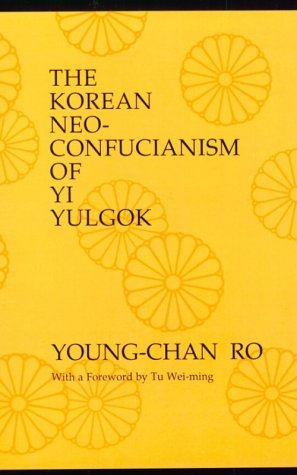 The Korean Neo-Confucianism of Yi Yulgok (SUNY Series in Philosophy)