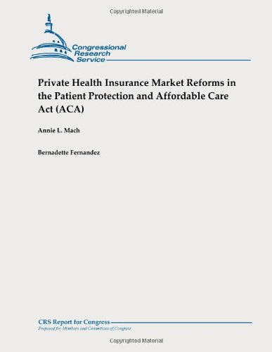 Private Health Insurance Market Reforms in the Patient Protection and Affordable Care Act (ACA) 1478326905