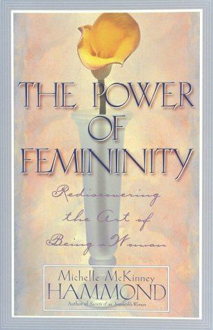 The Power of Femininity: Rediscovering the Art of Being a Woman: Michelle McKinney Hammond: 9780736901420: Amazon.com: Books